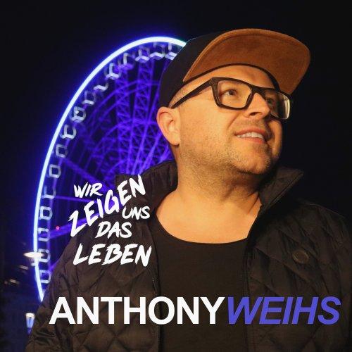 Wir zeigen uns das Leben - Anthony Weihs